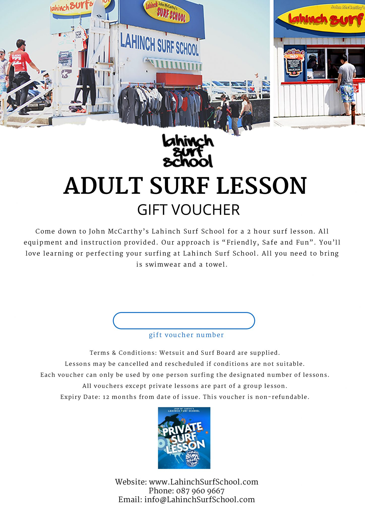 Terms & Conditions: Wetsuit and Surf Board are supplied. Lessons may be cancelled and rescheduled if conditions are not suitable. Each voucher can only be used by one person surfing the designated number of lessons. All vouchers except private lessons are part of a group lesson. Expiry Date: 12 months from date of issue. This voucher is non-refundable.